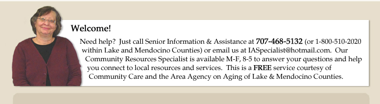 Need help?  Just call Senior Information & Assistance at 707-468-5132 (or 1-800-510-2020)